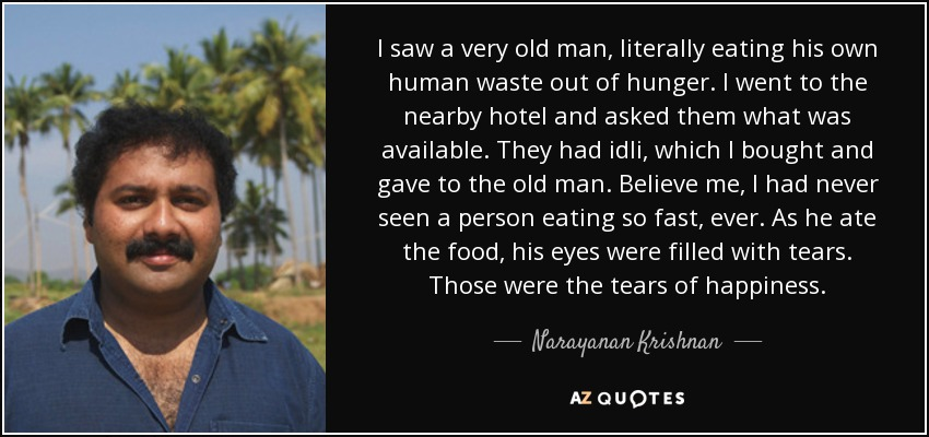 quote-i-saw-a-very-old-man-literally-eating-his-own-human-waste-out-of-hunger-i-went-to-the-narayanan-krishnan-79-74-14