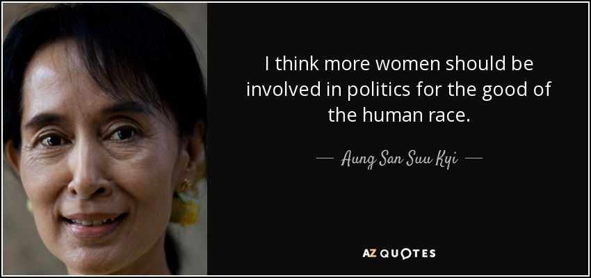 quote-i-think-more-women-should-be-involved-in-politics-for-the-good-of-the-human-race-aung-san-suu-kyi-65-91-56